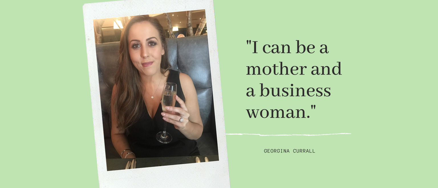 A colour polaroid image of Georgina Currall, Director of Castle laid on top of a green background next to the quote 'I can be a mother and a business woman